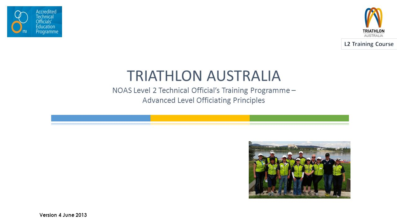 TRIATHLON AUSTRALIA NOAS Level 2 Technical Official's Training Programme – Advanced Level Officiating Principles 1 Version 4 June 2013