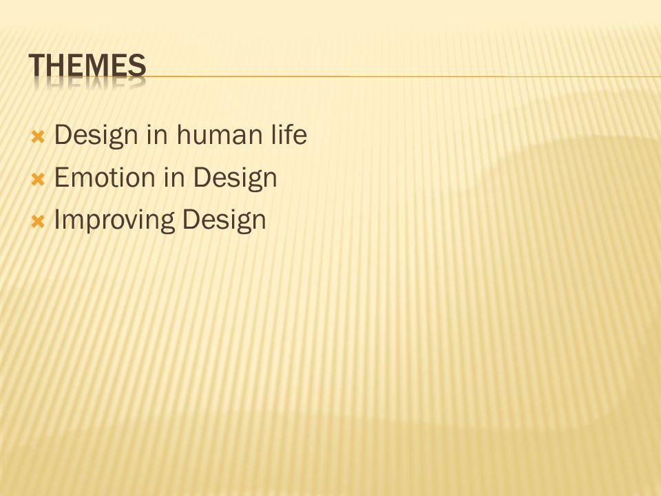 Design in human life  Emotion in Design  Improving Design