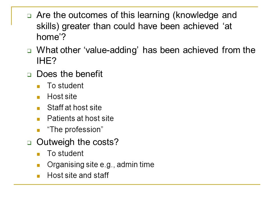  Are the outcomes of this learning (knowledge and skills) greater than could have been achieved 'at home'.