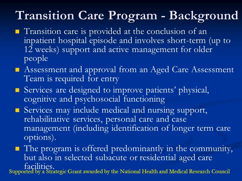 Transition Care Program - Background Transition care is provided at the conclusion of an inpatient hospital episode and involves short-term (up to 12