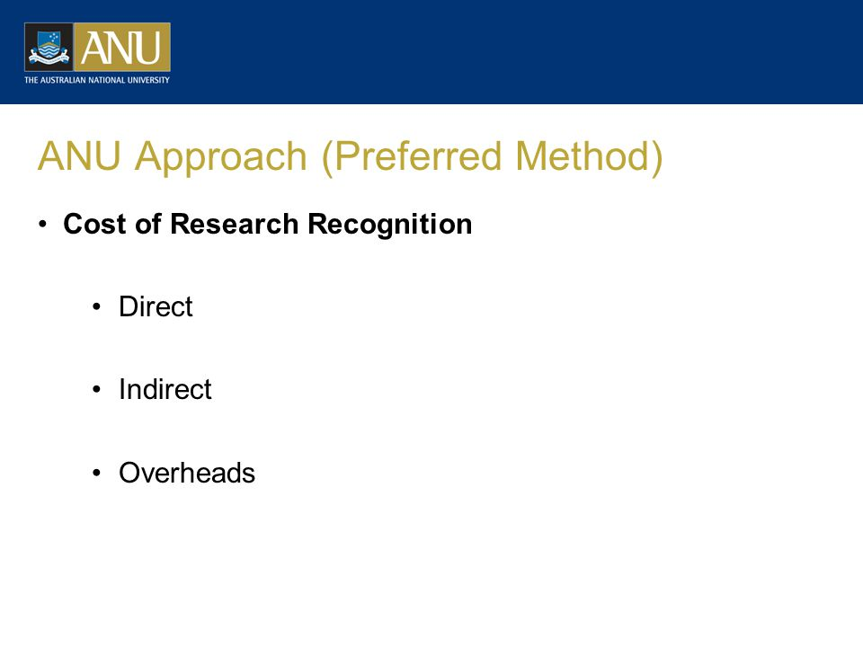 ANU Approach (Preferred Method) Cost of Research Recognition Direct Indirect Overheads