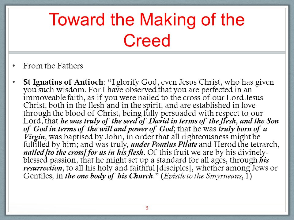 "Toward the Making of the Creed From the Fathers St Ignatius of Antioch : ""I glorify God, even Jesus Christ, who has given you such wisdom. For I have"