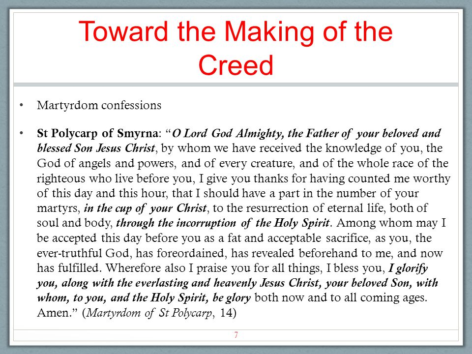 "Toward the Making of the Creed Martyrdom confessions St Polycarp of Smyrna : ""O Lord God Almighty, the Father of your beloved and blessed Son Jesus Ch"