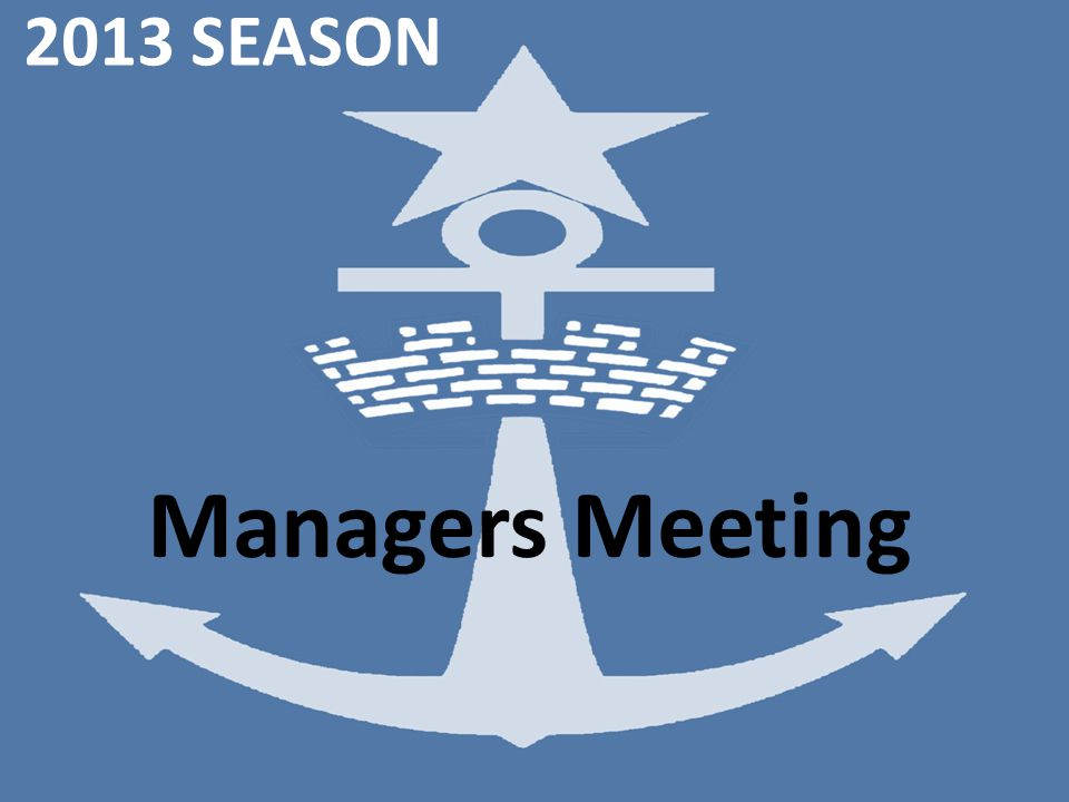 2013 SEASON Managers Meeting
