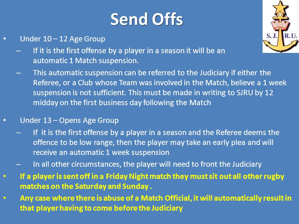 Send Offs Under 10 – 12 Age Group – If it is the first offense by a player in a season it will be an automatic 1 Match suspension.