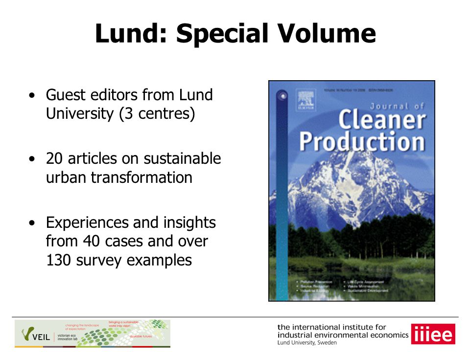 Lund: Special Volume Guest editors from Lund University (3 centres) 20 articles on sustainable urban transformation Experiences and insights from 40 cases and over 130 survey examples