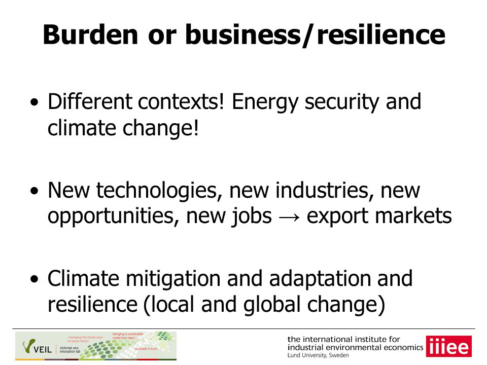 Burden or business/resilience Different contexts. Energy security and climate change.