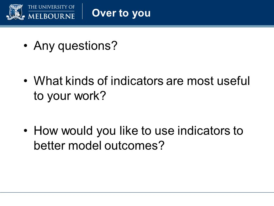 Over to you Any questions.What kinds of indicators are most useful to your work.