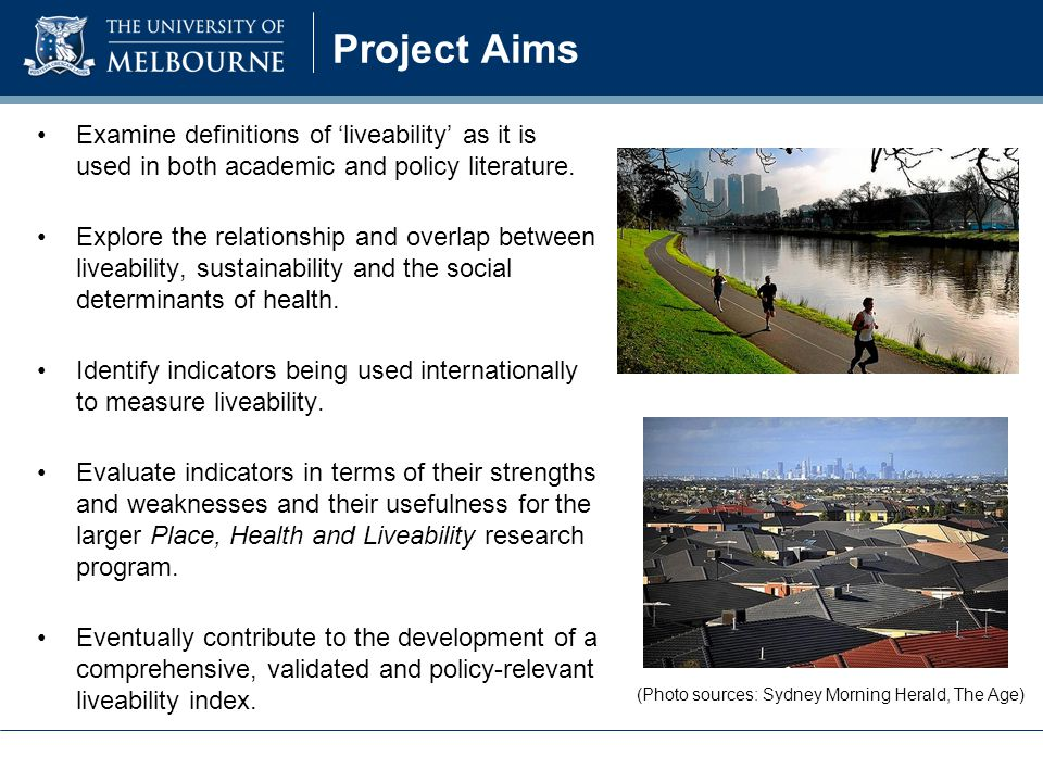 Project Aims Examine definitions of 'liveability' as it is used in both academic and policy literature.