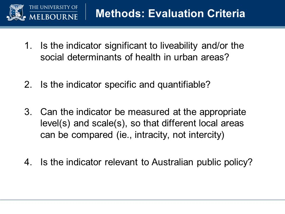 Methods: Evaluation Criteria 1.Is the indicator significant to liveability and/or the social determinants of health in urban areas.