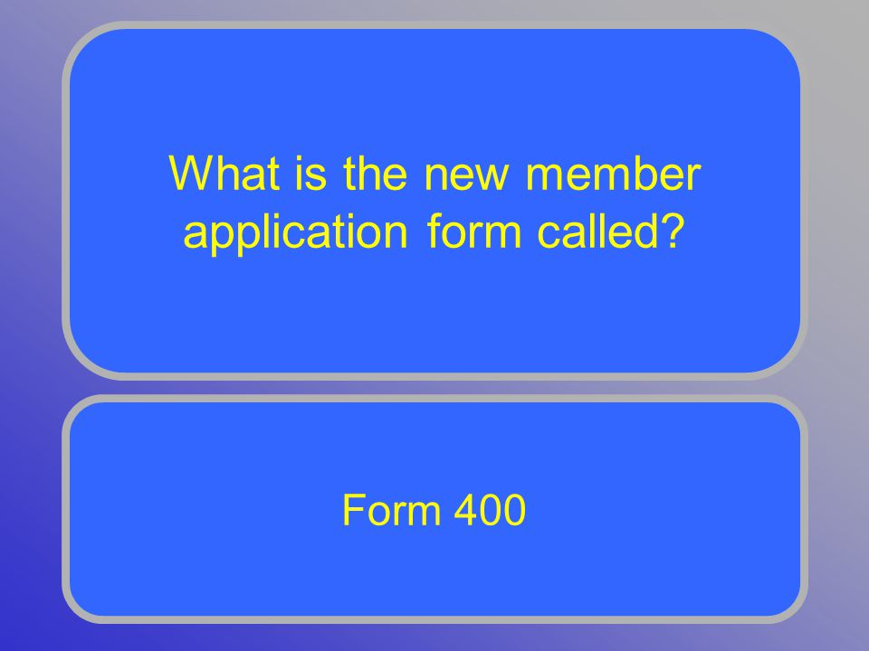 What is the new member application form called? Form 400