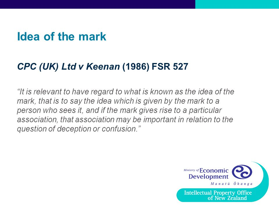 "Idea of the mark CPC (UK) Ltd v Keenan (1986) FSR 527 ""It is relevant to have regard to what is known as the idea of the mark, that is to say the idea"