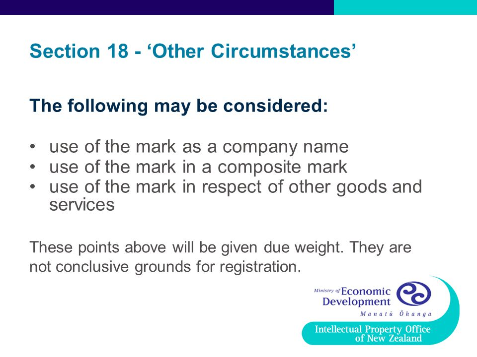 Section 18 - 'Other Circumstances' The following may be considered: use of the mark as a company name use of the mark in a composite mark use of the m