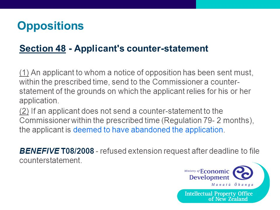 Oppositions Section 48 - Applicant's counter-statement (1) An applicant to whom a notice of opposition has been sent must, within the prescribed time,