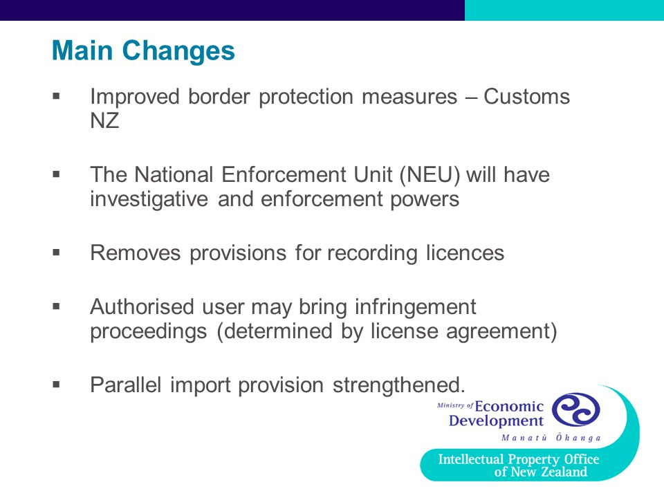 Main Changes  Improved border protection measures – Customs NZ  The National Enforcement Unit (NEU) will have investigative and enforcement powers 