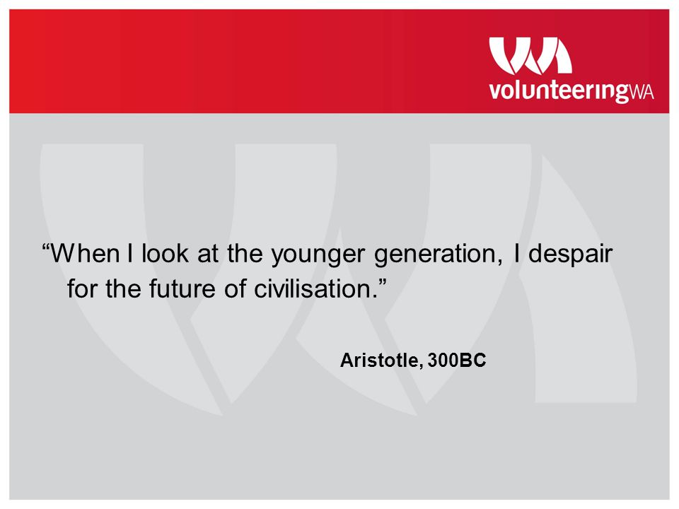 """When I look at the younger generation, I despair for the future of civilisation."" Aristotle, 300BC"