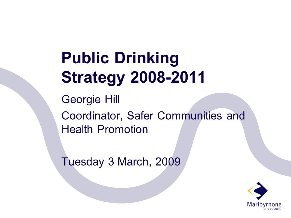 Public Drinking Strategy 2008-2011 Georgie Hill Coordinator, Safer Communities and Health Promotion Tuesday 3 March, 2009