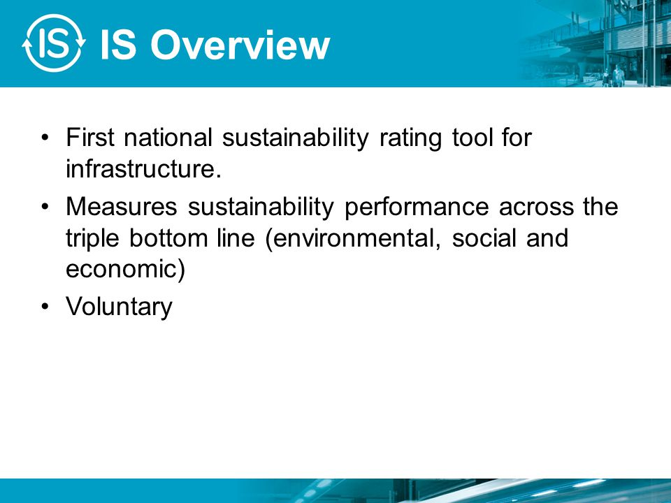 IS Overview First national sustainability rating tool for infrastructure.