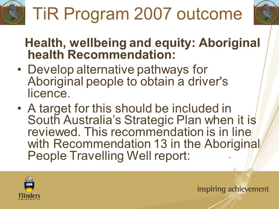 Health, wellbeing and equity: Aboriginal health Recommendation: Develop alternative pathways for Aboriginal people to obtain a driver's licence. A tar