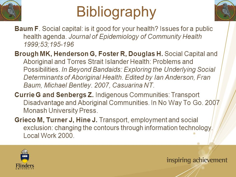 Baum F. Social capital: is it good for your health? Issues for a public health agenda. Journal of Epidemiology of Community Health 1999;53;195-196 Bro