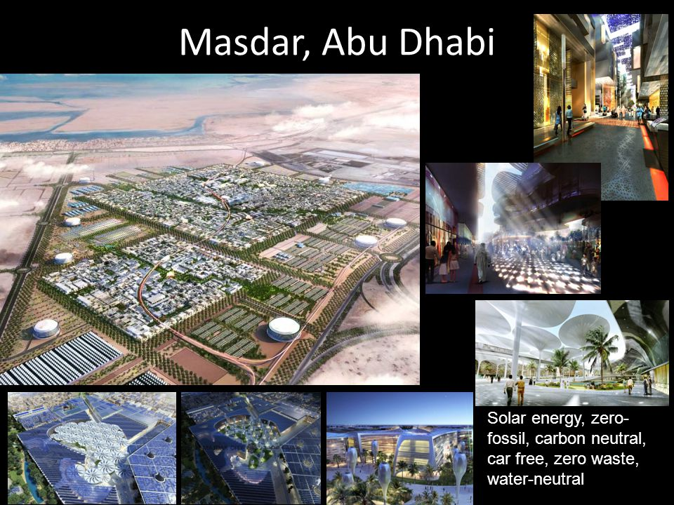 Masdar, Abu Dhabi Solar energy, zero- fossil, carbon neutral, car free, zero waste, water-neutral
