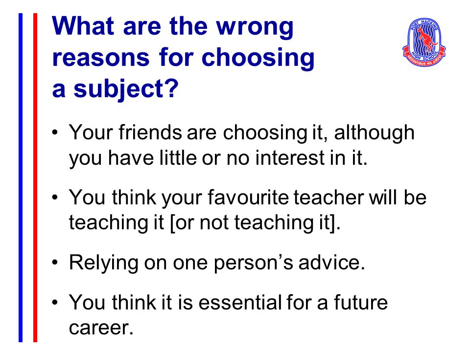 What are the wrong reasons for choosing a subject.