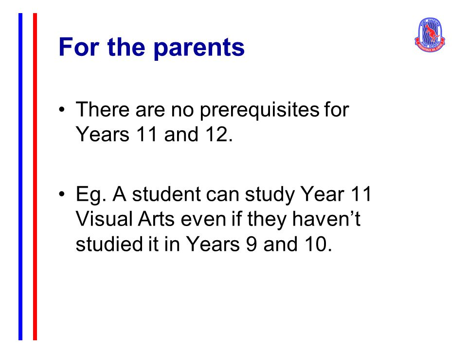 For the parents There are no prerequisites for Years 11 and 12.