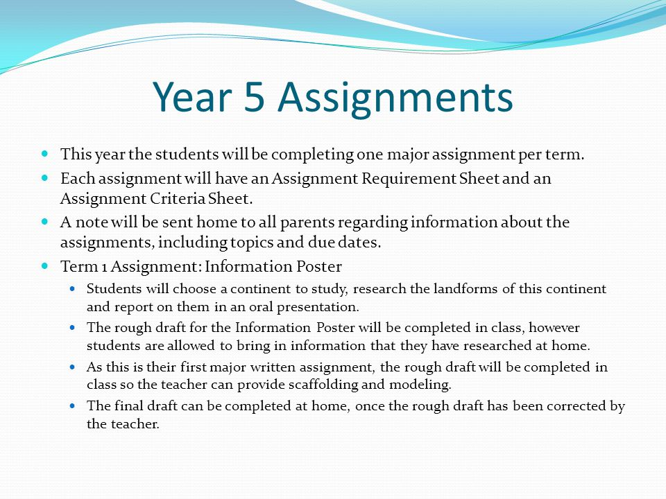 Year 5 Assignments This year the students will be completing one major assignment per term.