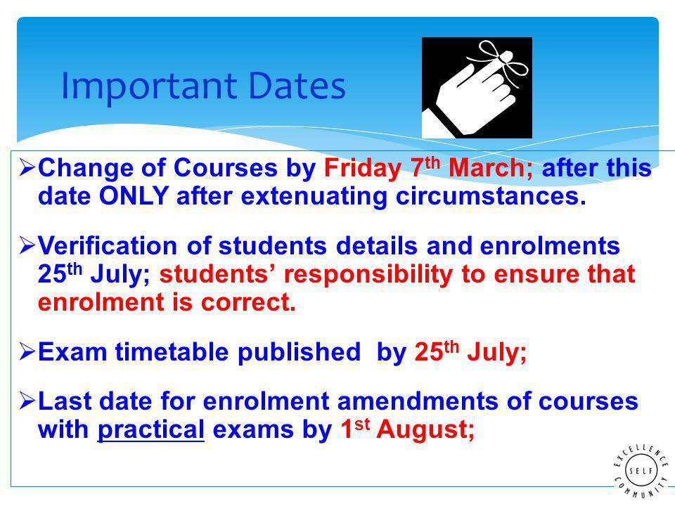  Change of Courses by Friday 7 th March; after this date ONLY after extenuating circumstances.