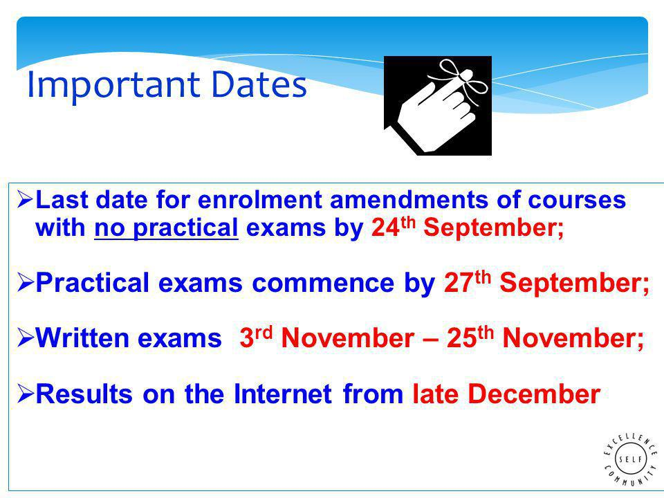  Last date for enrolment amendments of courses with no practical exams by 24 th September;  Practical exams commence by 27 th September;  Written exams 3 rd November – 25 th November;  Results on the Internet from late December