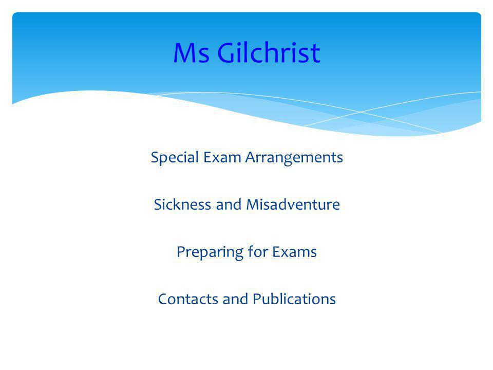 Ms Gilchrist Special Exam Arrangements Sickness and Misadventure Preparing for Exams Contacts and Publications