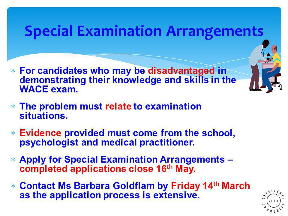  For candidates who may be disadvantaged in demonstrating their knowledge and skills in the WACE exam.
