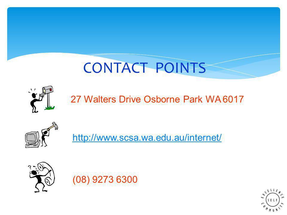CONTACT POINTS 27 Walters Drive Osborne Park WA 6017 http://www.scsa.wa.edu.au/internet/ (08) 9273 6300