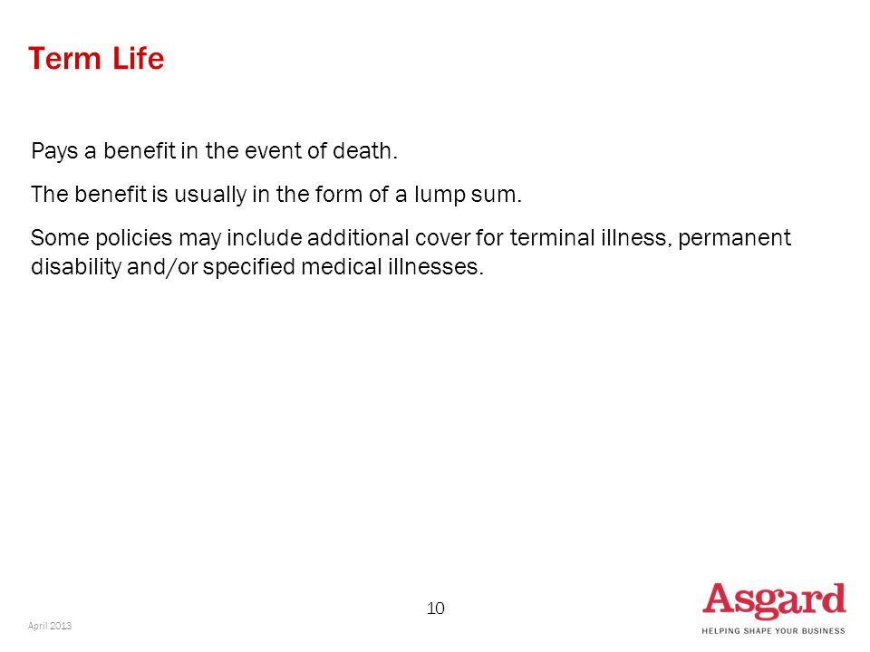 10 Term Life Pays a benefit in the event of death.