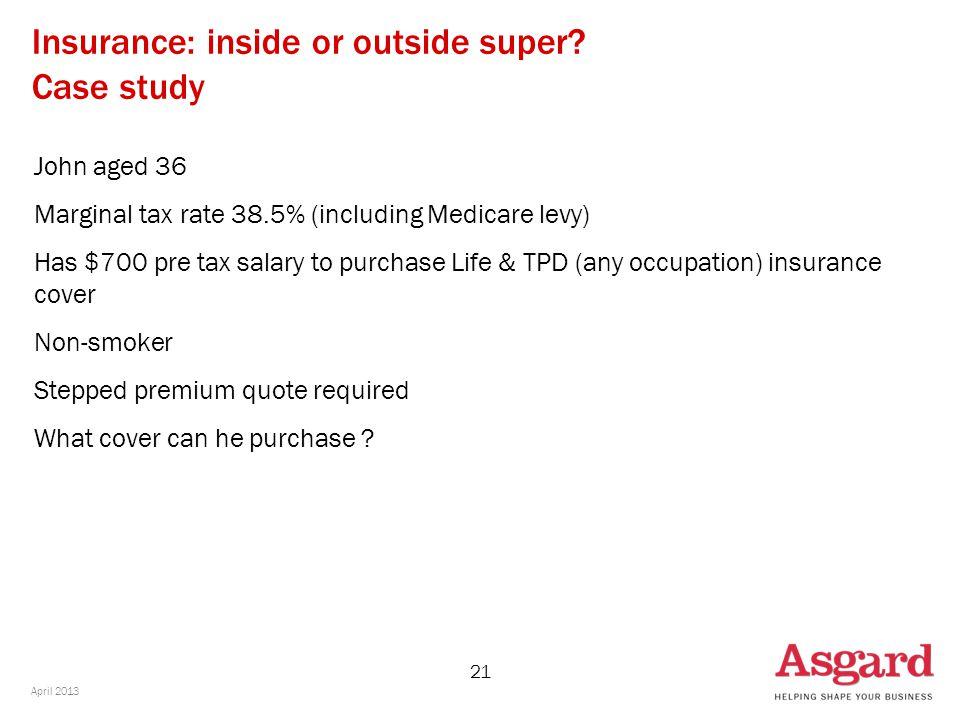 21 Insurance: inside or outside super.