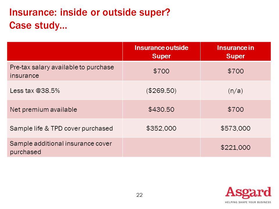 22 Insurance: inside or outside super. Case study...