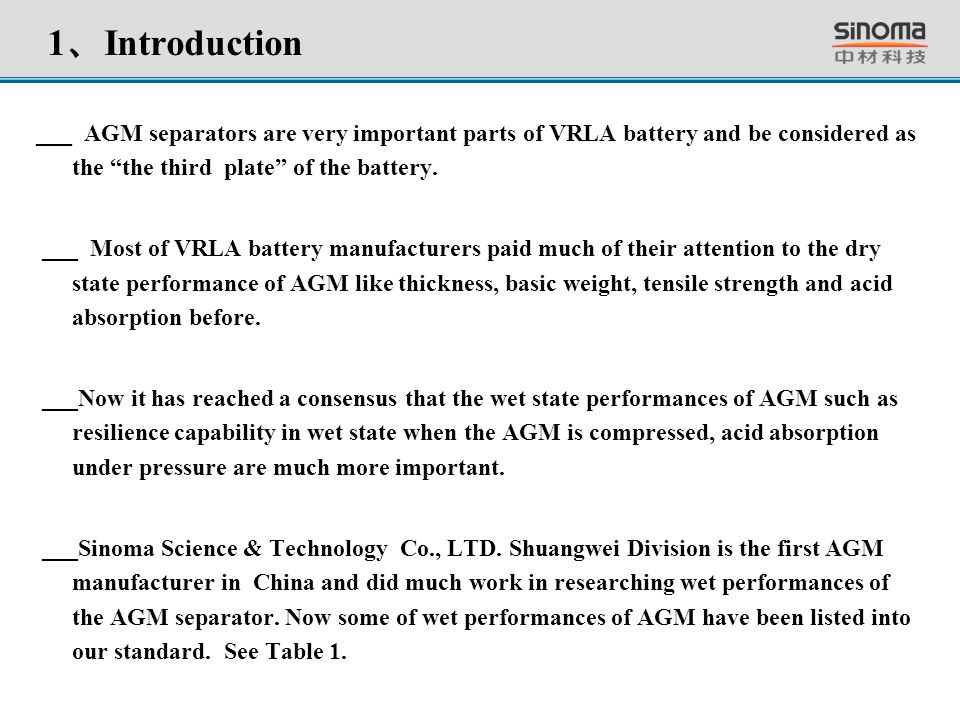"""1 、 Introduction ___ AGM separators are very important parts of VRLA battery and be considered as the """"the third plate"""" of the battery. ___ Most of VR"""