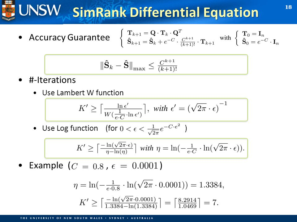 Accuracy Guarantee #-Iterations Use Lambert W function Use Log function (for ) Example (, ) 18 SimRank Differential Equation