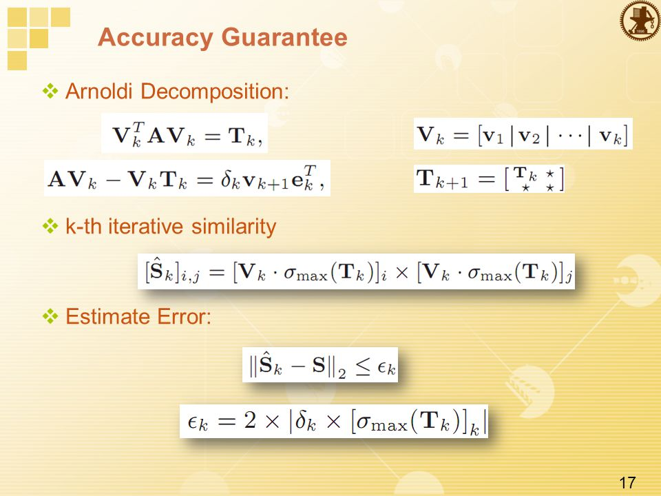 17 Accuracy Guarantee  Arnoldi Decomposition:  k-th iterative similarity  Estimate Error: