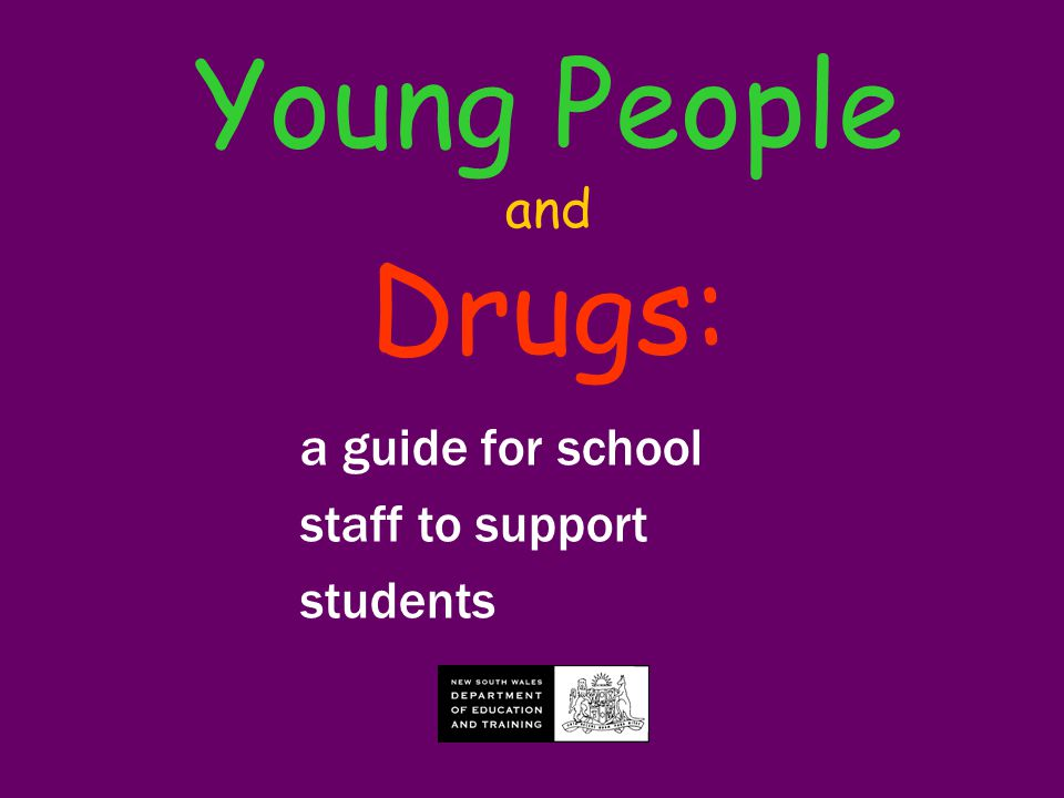 Young People and Drugs: a guide for school staff to support students