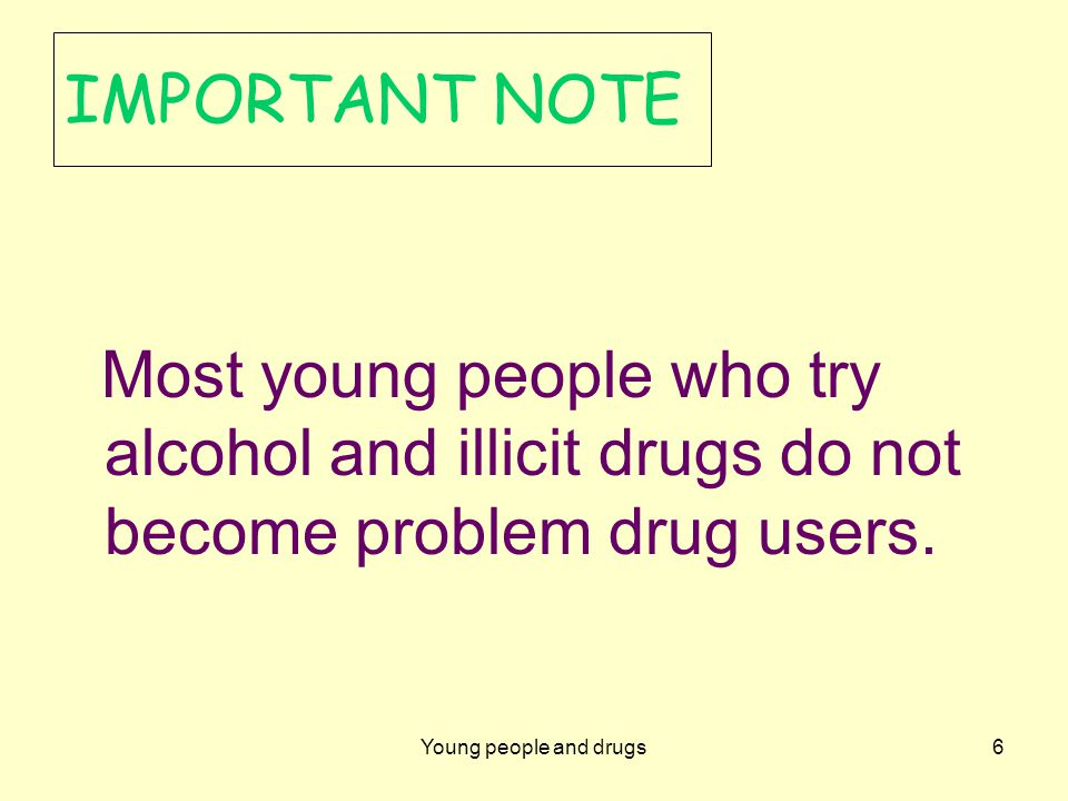 Young poeple and drugs7 Reasons young people use drugs To experiment To have fun To heighten sensations To rebel To relax To relieve boredom To fit in with peers To cope with problems Because they are available