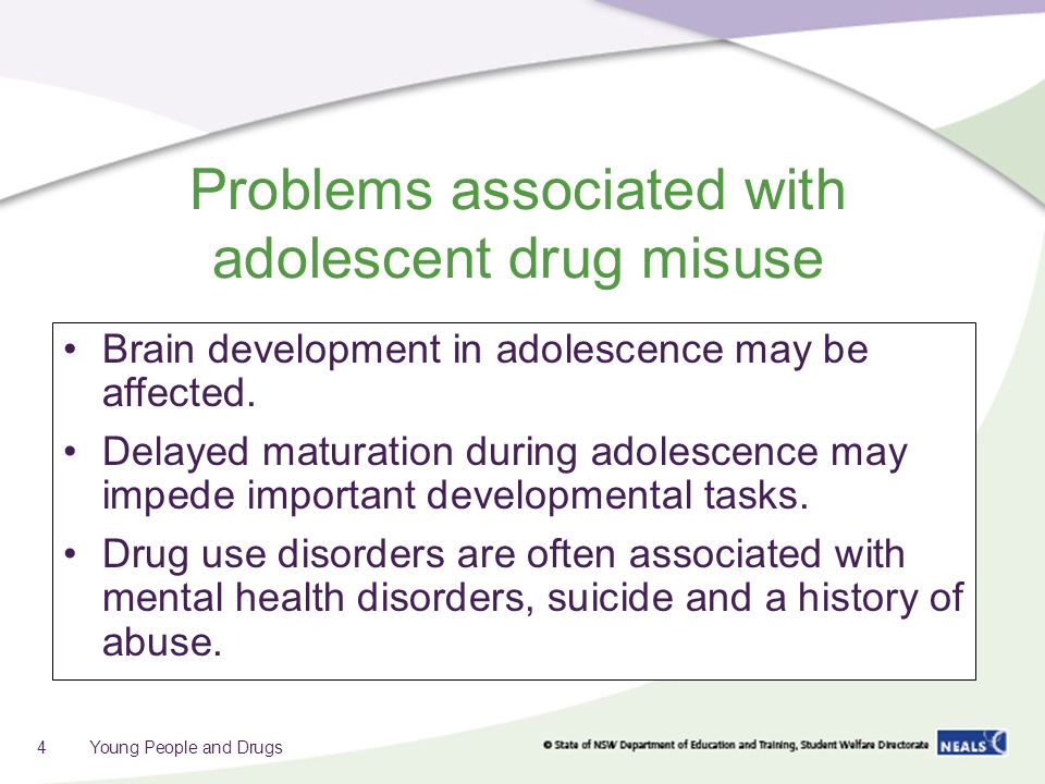 Problems associated with adolescent drug misuse Brain development in adolescence may be affected.