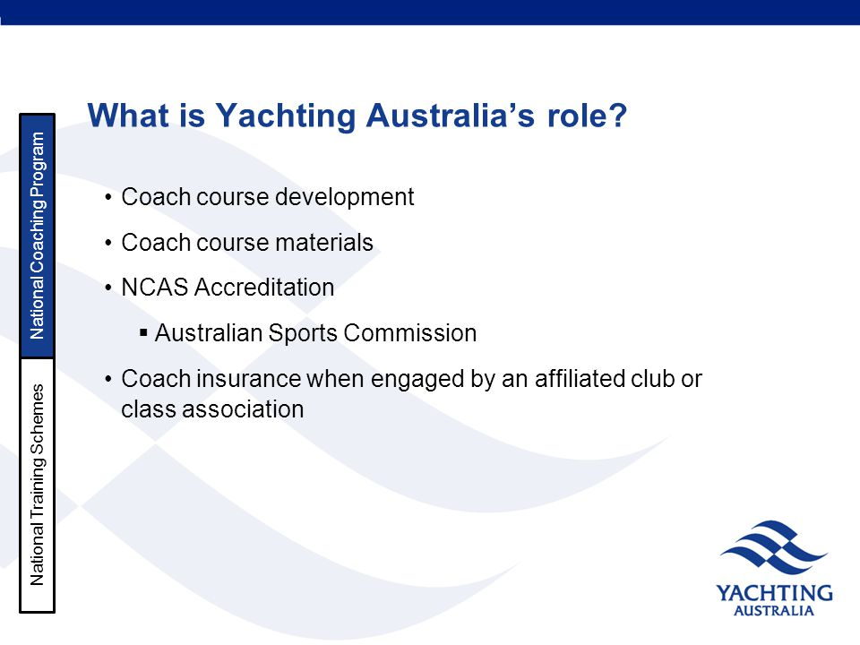 What is Yachting Australia's role? Coach course development Coach course materials NCAS Accreditation  Australian Sports Commission Coach insurance w