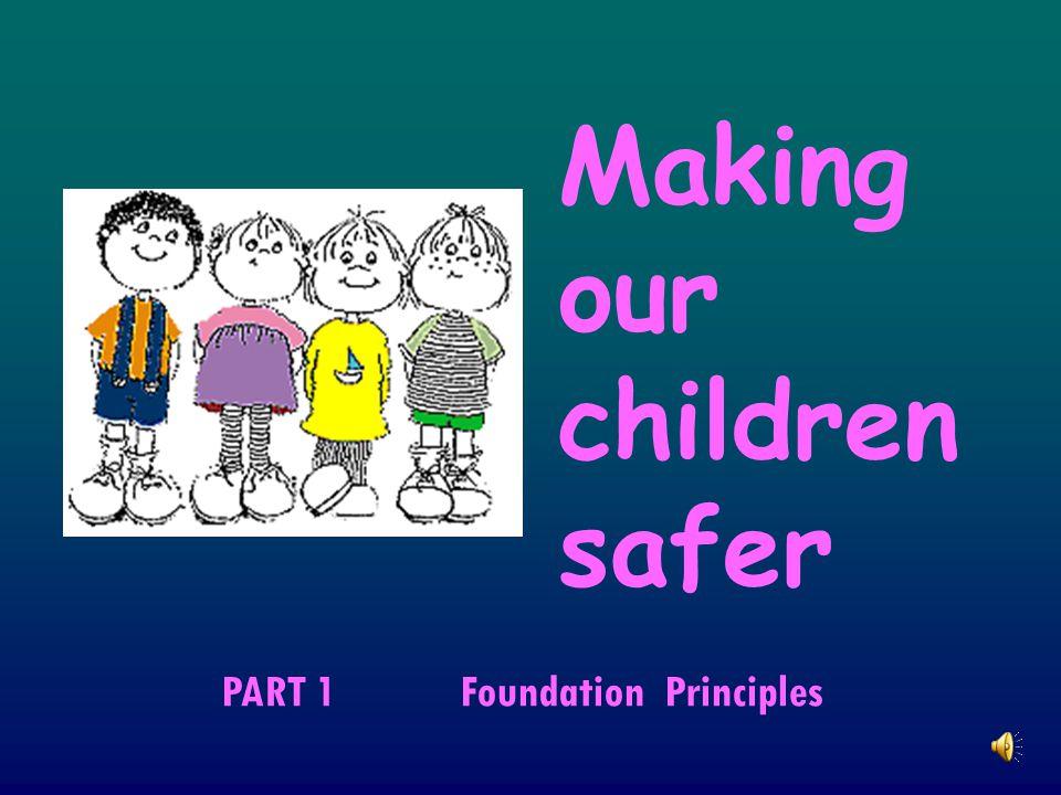 Making our children safer PART 1 Foundation Principles