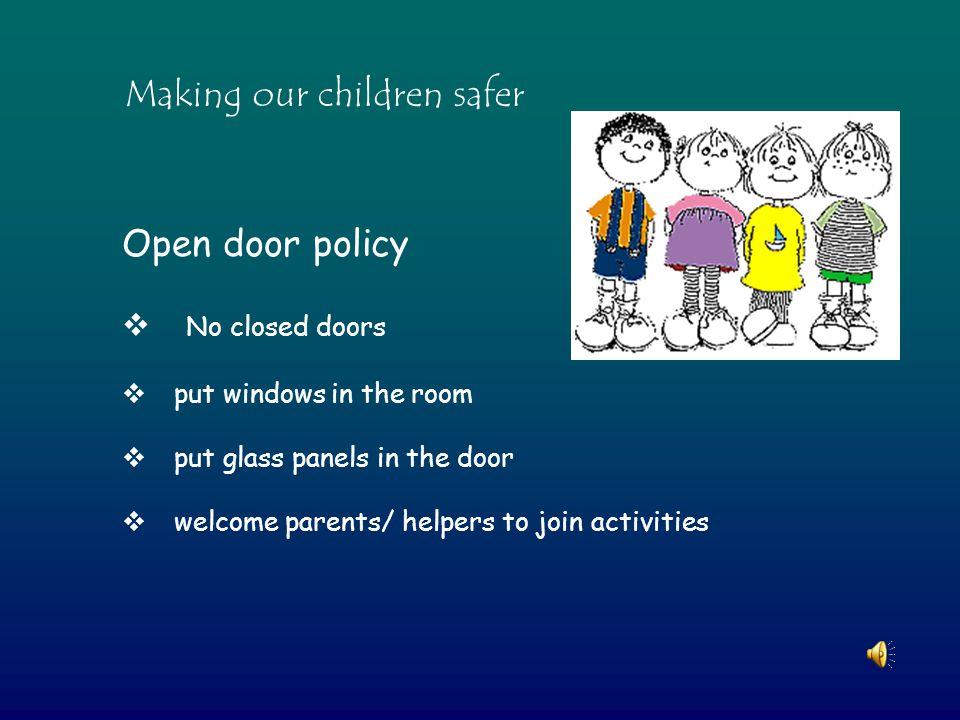 Open door policy  No closed doors  put windows in the room  put glass panels in the door  welcome parents/ helpers to join activities Making our children safer