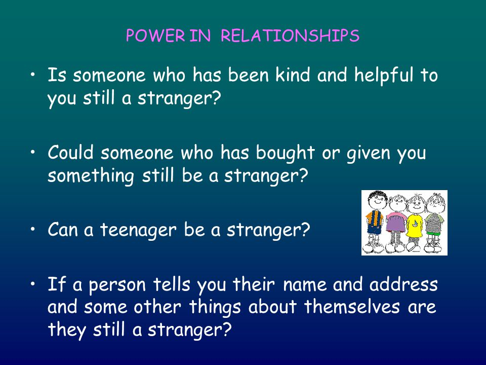 POWER IN RELATIONSHIPS Is someone who has been kind and helpful to you still a stranger.