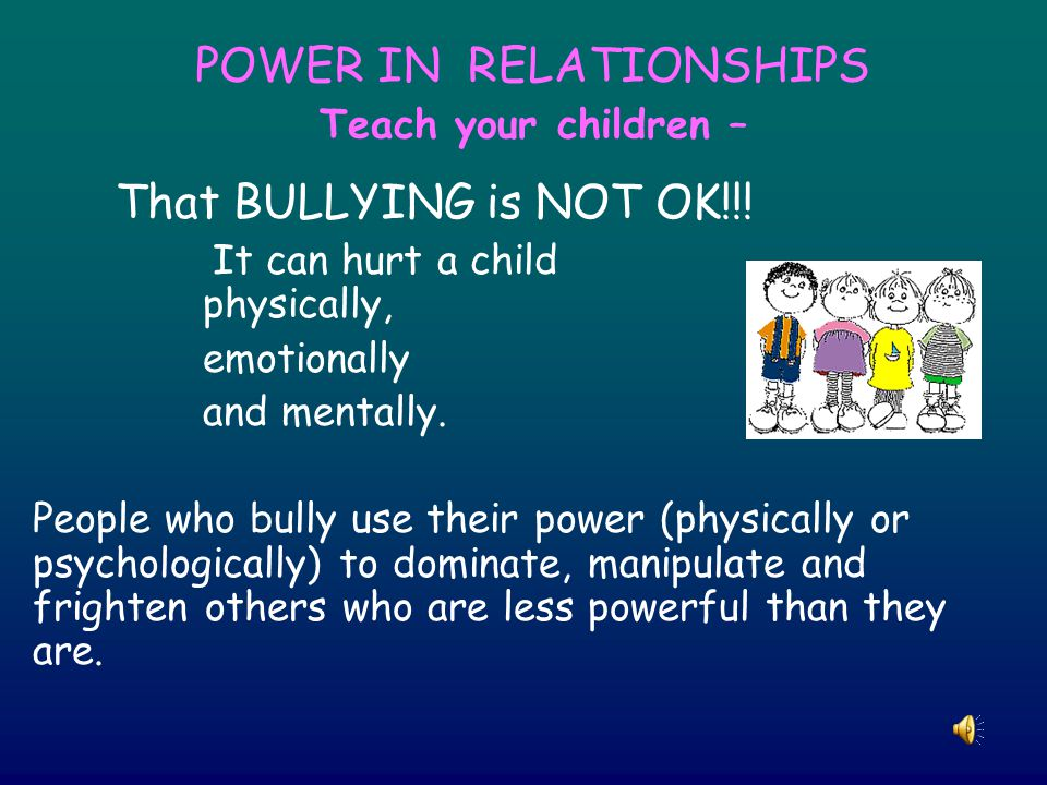 POWER IN RELATIONSHIPS Teach your children – That BULLYING is NOT OK!!.