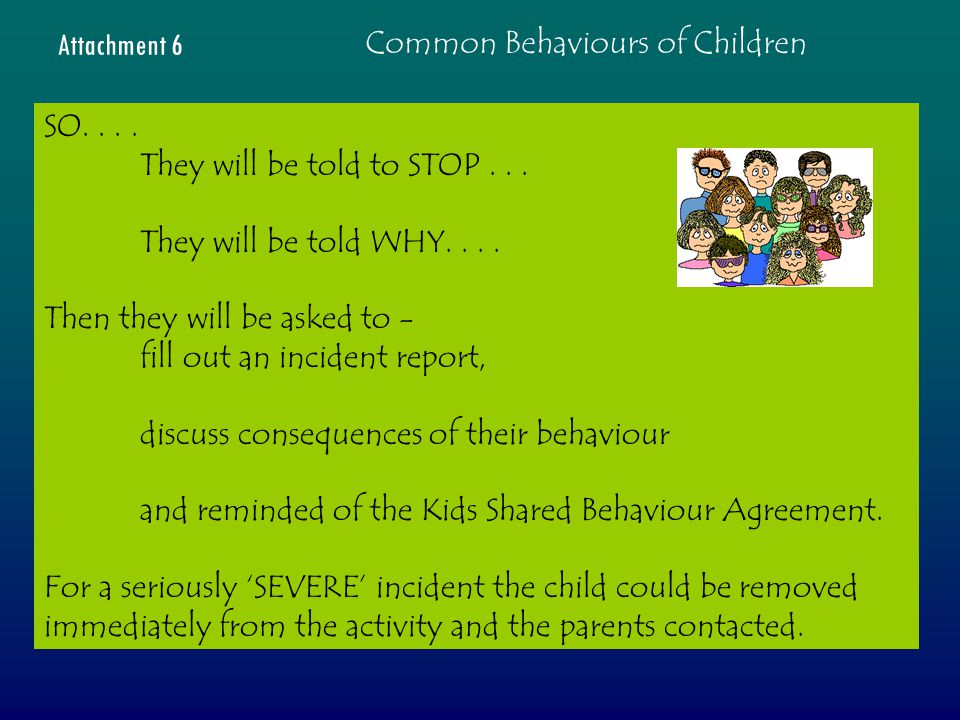 Common Behaviours of Children Attachment 6 SO....They will be told to STOP...