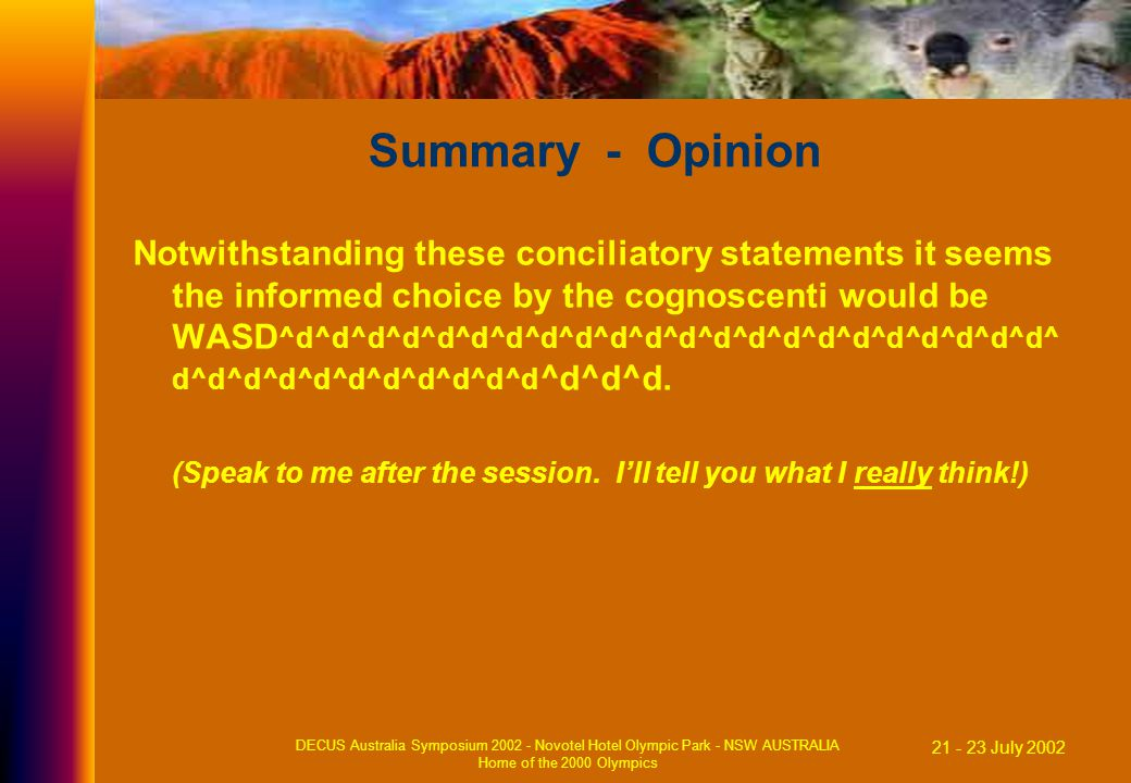 21 - 23 July 2002 DECUS Australia Symposium 2002 - Novotel Hotel Olympic Park - NSW AUSTRALIA Home of the 2000 Olympics Summary - Opinion Notwithstand