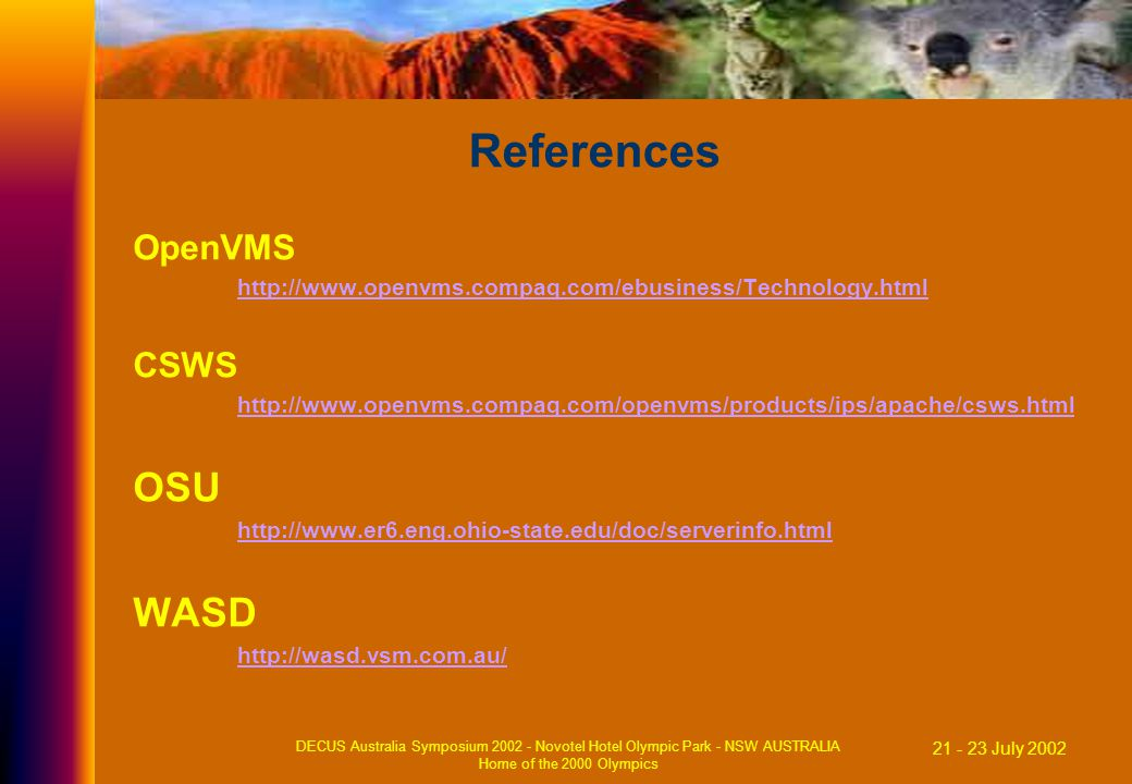21 - 23 July 2002 DECUS Australia Symposium 2002 - Novotel Hotel Olympic Park - NSW AUSTRALIA Home of the 2000 Olympics References OpenVMS http://www.